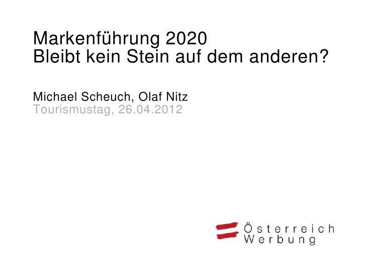 Markenführung 2020Bleibt kein Stein auf dem anderen?Michael Scheuch, Olaf NitzTourismustag, 26.04.2012