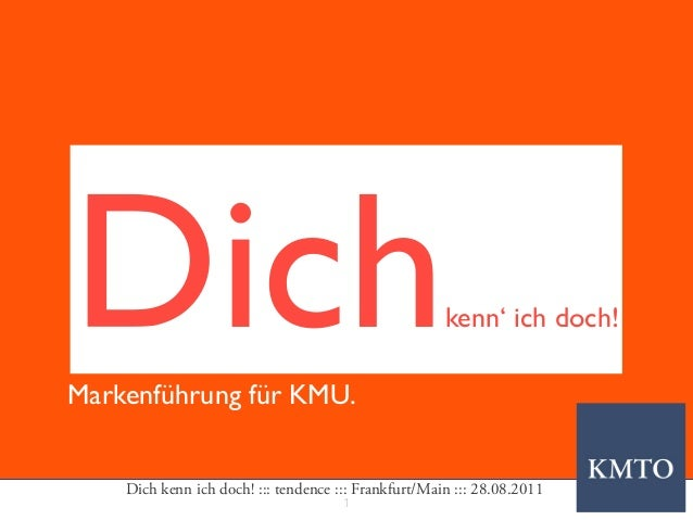 1 Dich kenn ich doch! ::: tendence ::: Frankfurt/Main ::: 28.08.2011 Dichkenn' ich doch! Markenführung für KMU.