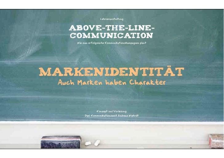 Lehrveranstaltung   ABOVE-THE-LINE-   COMMUNICATION     Wie man erfolgreiche Kommunikationskampagnen plantMarkenidentität ...