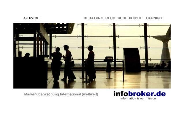 SERVICE BERATUNG RECHERCHEDIENSTE TRAINING Markenüberwachung International (weltweit)