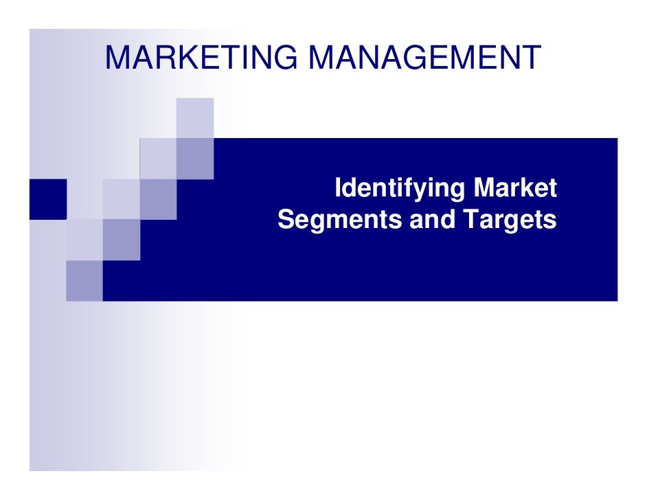 MARKETING MANAGEMENT             Identifying Market        Segments and Targets