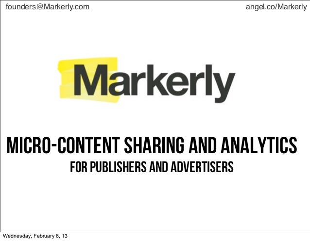 founders@Markerly.com                                       angel.co/Markerly Micro-Content sharing and analytics         ...