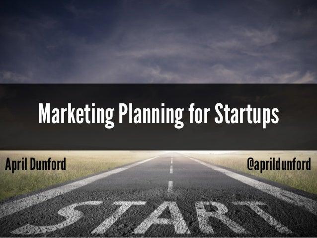 April Dunford @aprildunford Marketing Planning for Startups