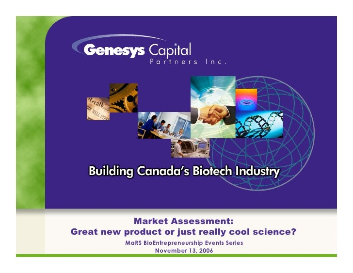 Market Assessment: Great new product or just really cool science?            MaRS BioEntrepreneurship Events Series       ...