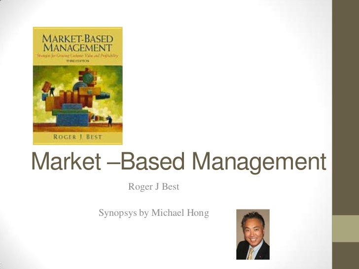 Market –Based Management           Roger J Best     Synopsys by Michael Hong