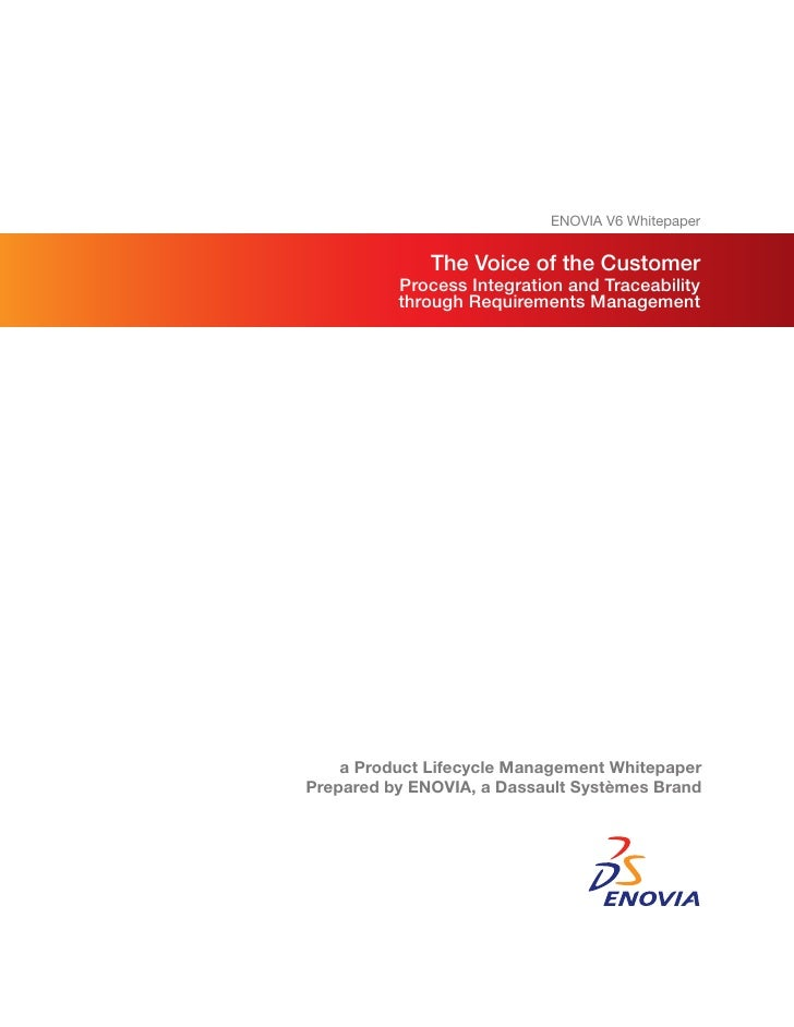 ENOVIA V6 Whitepaper                 The Voice of the Customer           Process Integration and Traceability           th...