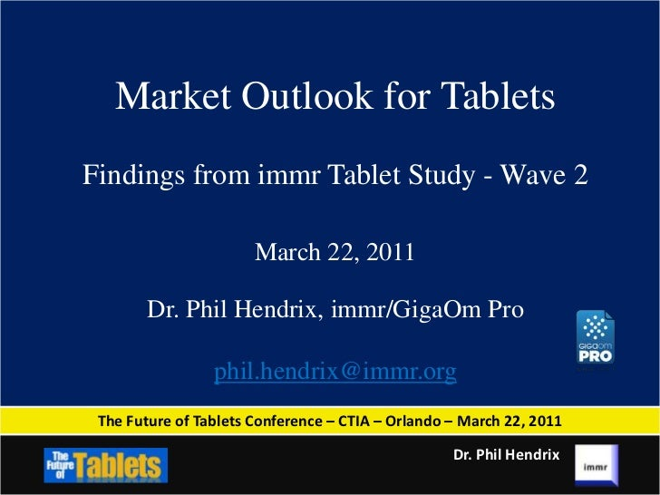 Market Outlook for Tablets - CTIA - March 22, 2011 - Dr. Phil Hendrix, immr