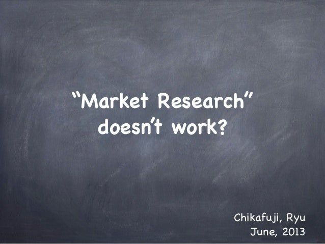"""Market Research"" doesn't work? Chikafuji, Ryu June, 2013"