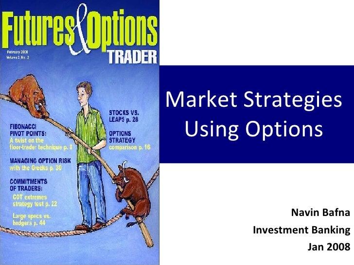 Market Strategies Using Options Navin Bafna Investment Banking Jan 2008
