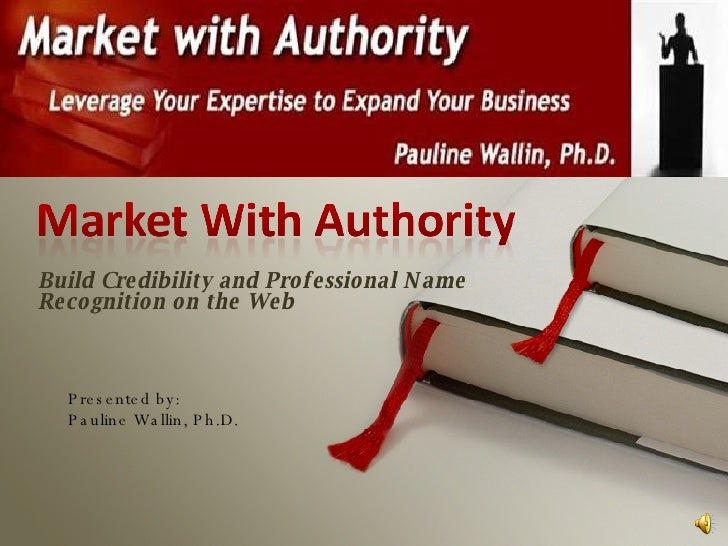 Build Credibility and Professional Name Recognition on the Web Presented by: Pauline Wallin, Ph.D.