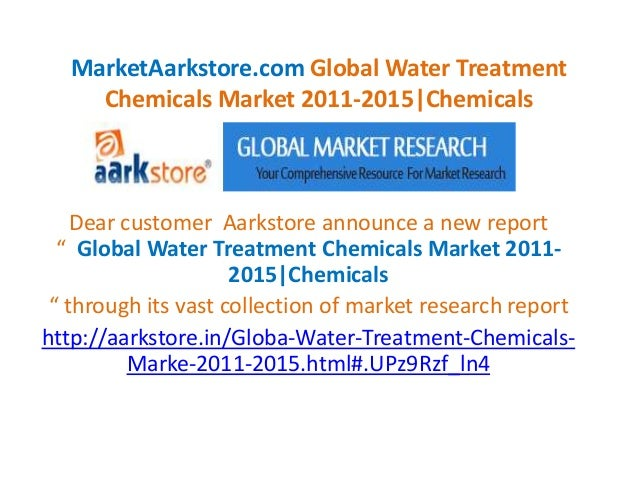 MarketAarkstore.com Global Water Treatment     Chemicals Market 2011-2015|Chemicals    Dear customer Aarkstore announce a ...