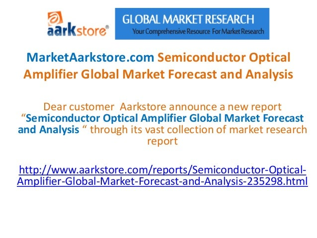 MarketAarkstore.com Semiconductor Optical Amplifier Global Market Forecast and Analysis     Dear customer Aarkstore announ...