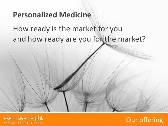 Executive Insight AG. Company Snapshot Presentation.Our offeringPersonalized MedicineHow ready is the market for youand ho...