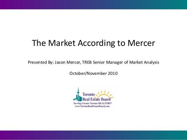 The Market According to Mercer Presented By: Jason Mercer, TREB Senior Manager of Market Analysis October/November 2010