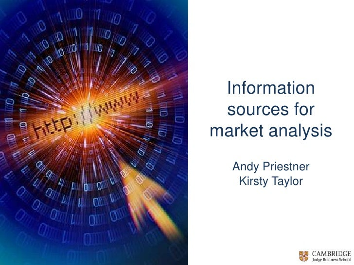 Information sources for market analysis<br />Andy PriestnerKirsty Taylor<br />