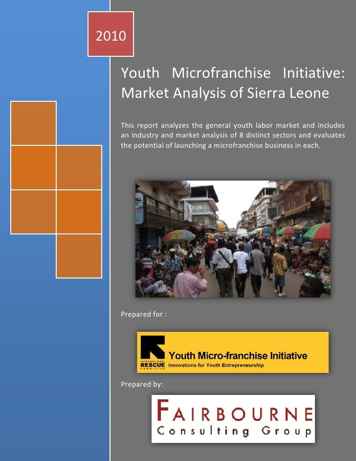2010     Youth Microfranchise Initiative:    Market Analysis of Sierra Leone    This report analyzes the general youth lab...
