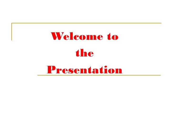 Welcome to    thePresentation