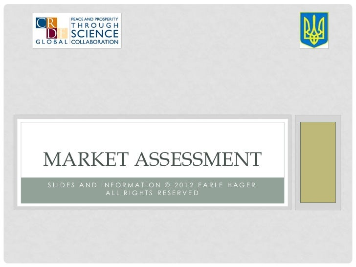 MARKET ASSESSMENTSLIDES AND INFORMATION © 2012 EARLE HAGER            ALL RIGHTS RESERVED