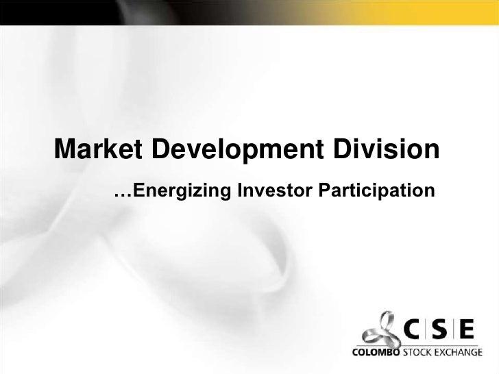 Market Development Division <br />…Energizing Investor Participation<br />