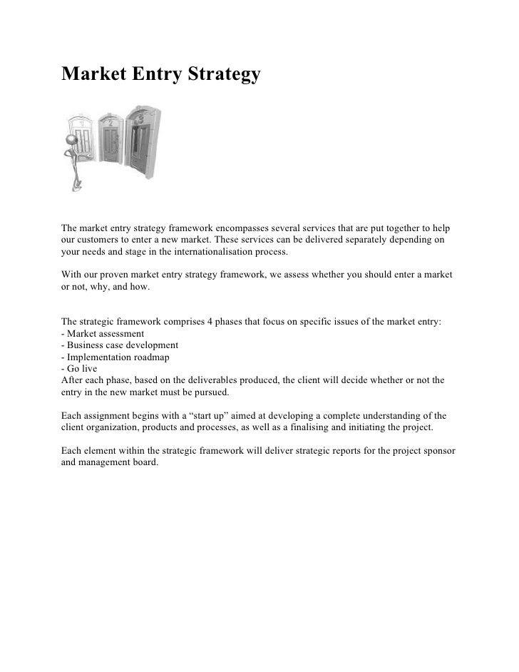 Market Entry StrategyThe market entry strategy framework encompasses several services that are put together to helpour cus...