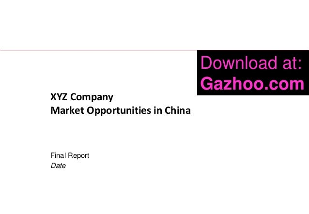 XYZ Company Market Opportunities in China  Final Report Date  1  Download at: Gazhoo.com