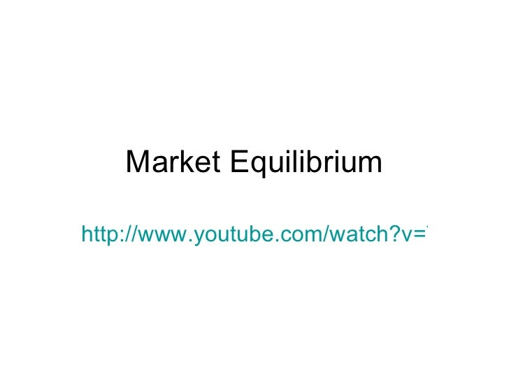 Market Equilibrium http://www.youtube.com/watch?v=7lhX78vlHSY&feature=more_related