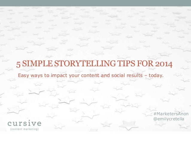5 SIMPLE STORYTELLING TIPS FOR 2014 Easy ways to impact your content and social results – today.  #MarketersAnon @emilycre...
