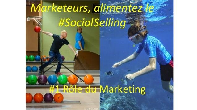 Photo Loic Simon Marketeurs, alimentez le #SocialSelling #1 Rôle du Marketing