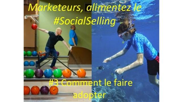 Photo Loic Simon Marketeurs, alimentez le #SocialSelling #3 Comment le faire adopter