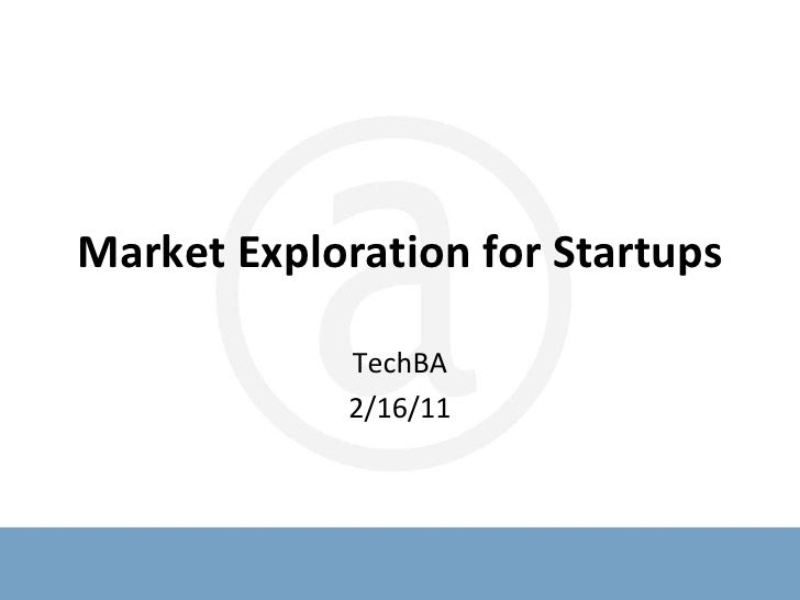 Market Exploration for Startups<br />TechBA<br />2/16/11<br />