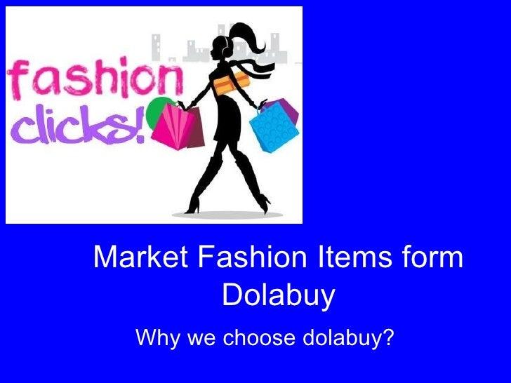 Market Fashion Items form        Dolabuy  Why we choose dolabuy?
