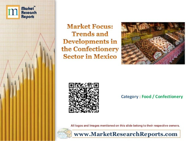 Market focus trends and developments in the confectionery sector in mexico
