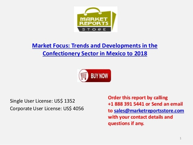 Market Focus: Trends and Developments in the Confectionery Sector in Mexico to 2018 Single User License: US$ 1352 Corporat...