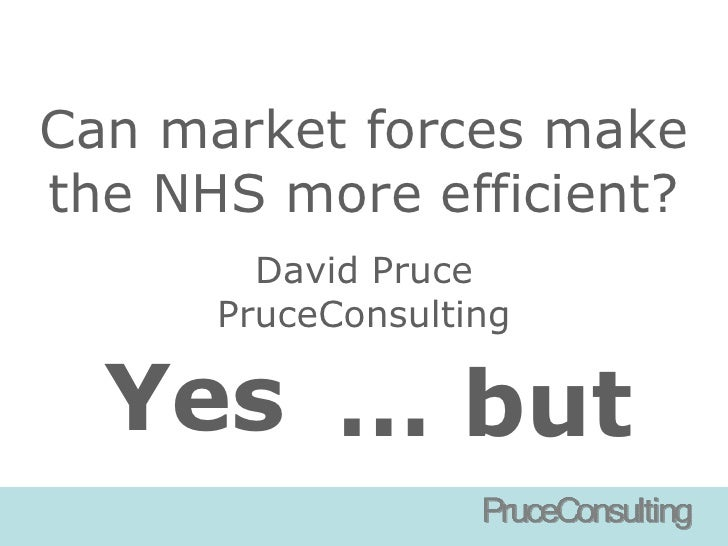 Can market forces makethe NHS more efficient?        David Pruce      PruceConsulting  Yes … but