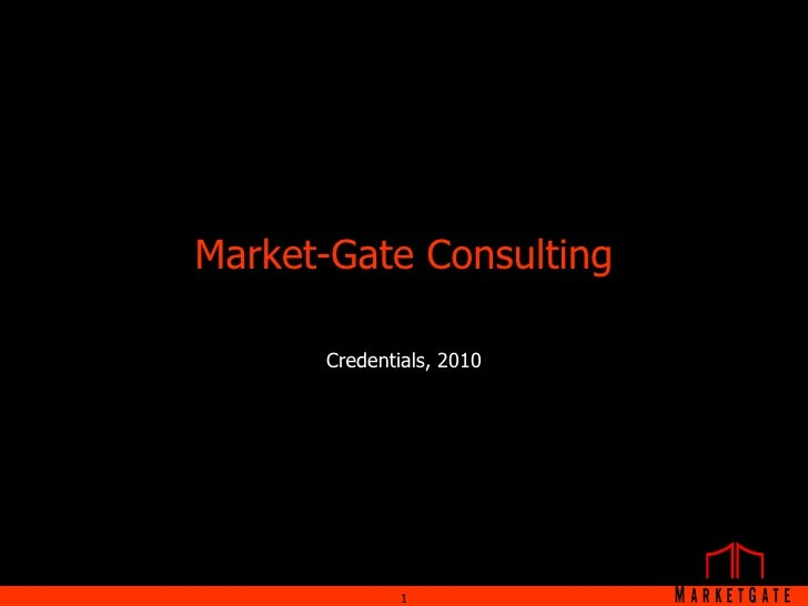 Market-Gate Consulting<br />Credentials, 2010<br />1<br />