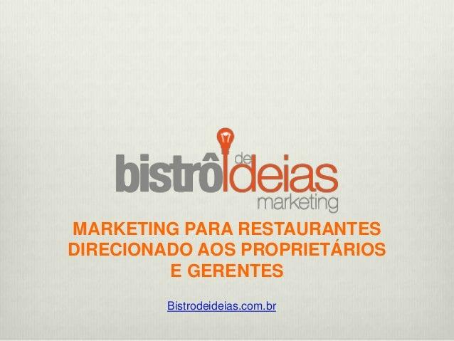 MARKETING PARA RESTAURANTES DIRECIONADO AOS PROPRIETÁRIOS E GERENTES Bistrodeideias.com.br