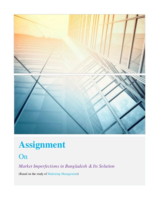 AssignmentOnMarket Imperfections in Bangladesh & Its Solution(Based on the study of Marketing Management)