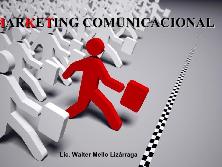 M AR K E T ING COMUNICACIONAL Lic. Walter Mello Lizárraga