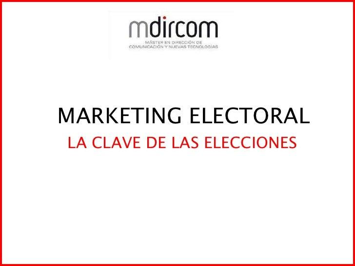 MARKETING ELECTORAL<br />LA CLAVE DE LAS ELECCIONES<br />