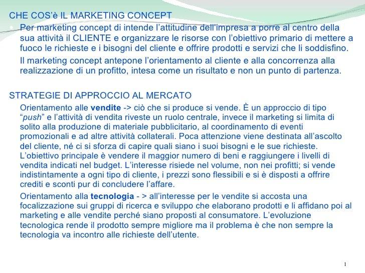<ul><li>CHE COS'è IL MARKETING CONCEPT </li></ul><ul><li>Per marketing concept di intende l'attitudine dell'impresa a porr...