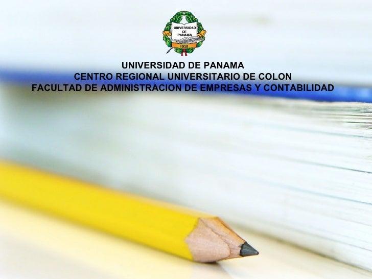 UNIVERSIDAD DE PANAMA CENTRO REGIONAL UNIVERSITARIO DE COLON FACULTAD DE ADMINISTRACION DE EMPRESAS Y CONTABILIDAD