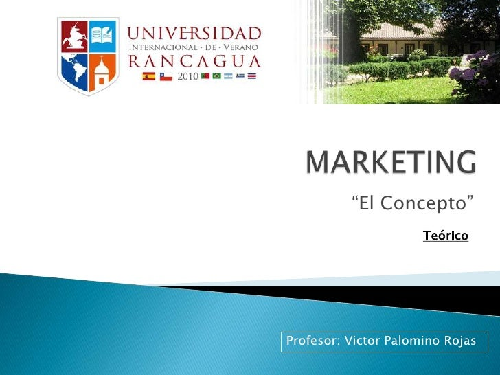 "MARKETING<br />""El Concepto""<br />Teórico<br />Profesor: Victor Palomino Rojas<br />"