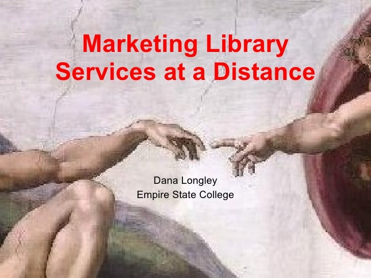 Marketing Library Services at a Distance Dana Longley Empire State College