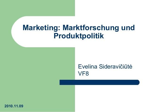 Marketing: Marktforschung und Produktpolitik Evelina Sideravičiūtė VF8 2010.11.09