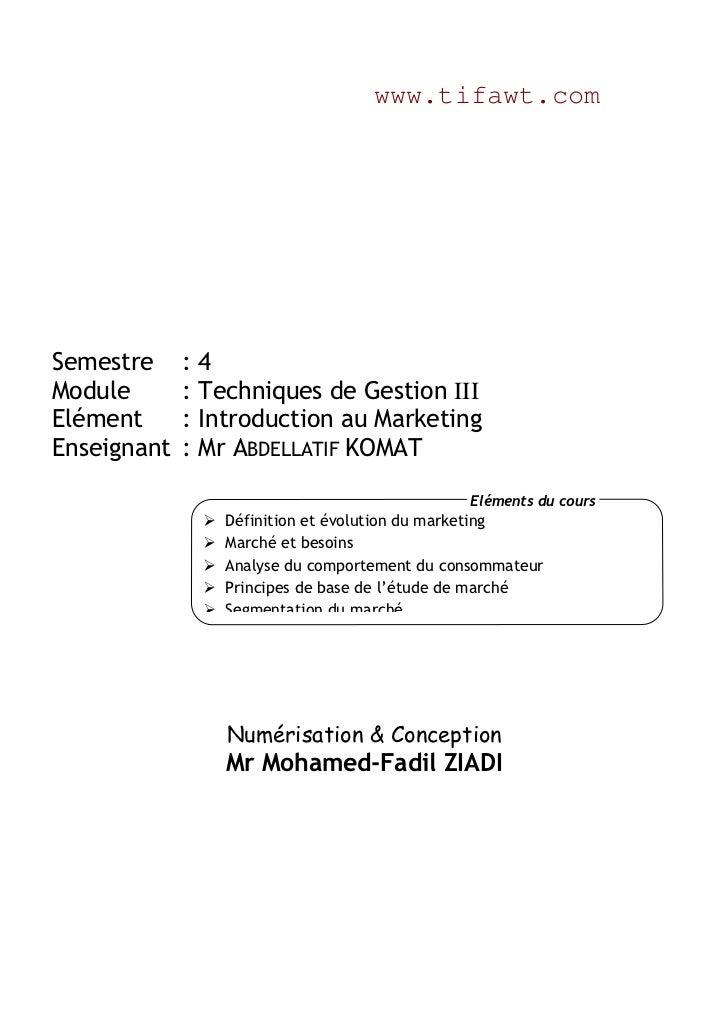 www.tifawt.comSemestre     :4Module       : Techniques de Gestion IIIElément      : Introduction au MarketingEnseignant   ...