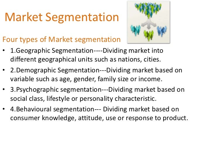 Market SegmentationFour types of Market segmentation• 1.Geographic Segmentation----Dividing market into  different geograp...