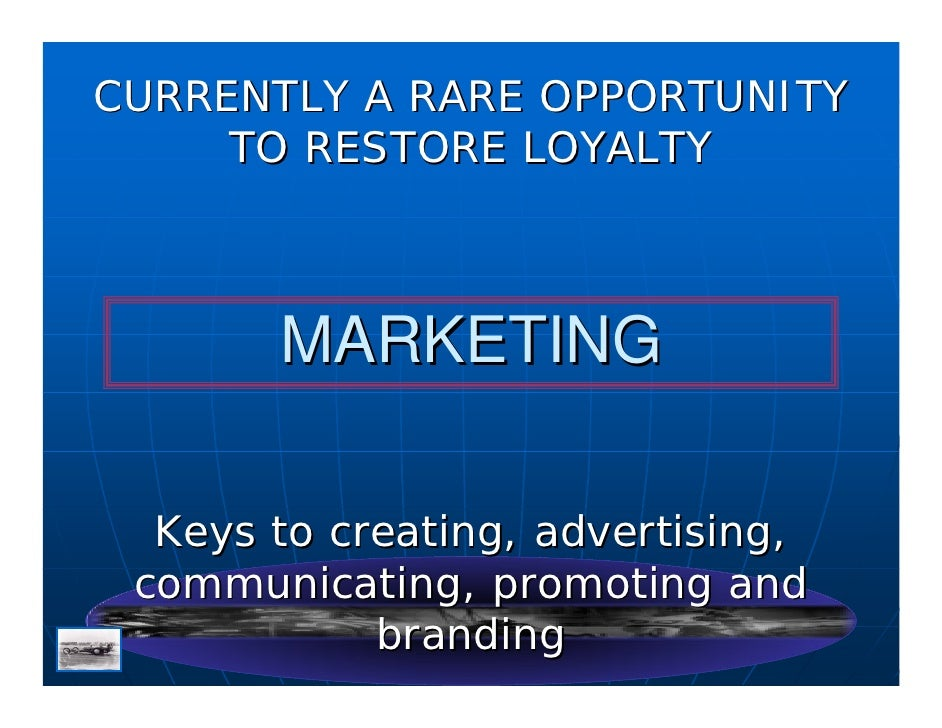 CURRENTLY A RARE OPPORTUNITY      TO RESTORE LOYALTY           MARKETING    Keys to creating, advertising,  communicating,...