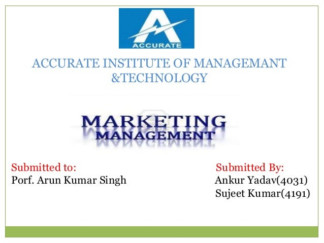 ACCURATE INSTITUTE OF MANAGEMANT              &TECHNOLOGYSubmitted to:             Submitted By:Porf. Arun Kumar Singh    ...