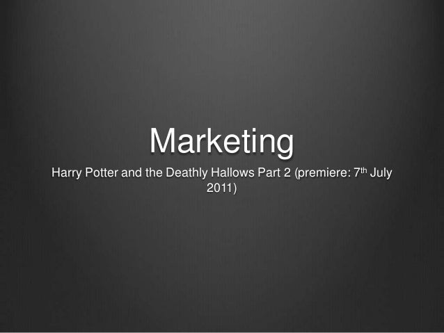 MarketingHarry Potter and the Deathly Hallows Part 2 (premiere: 7th July                            2011)