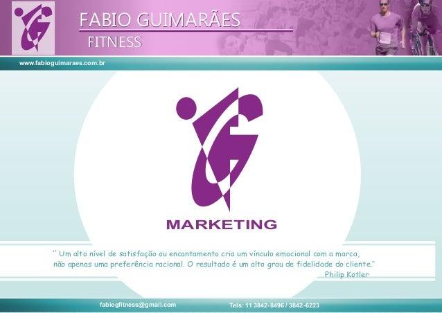 www.fabioguimaraes.com.brFABIO GUIMARÃESFITNESSFABIO GUIMARÃESFITNESSMARKETINGfabiogfitness@gmail.com Tels: 11 3842-8496 /...